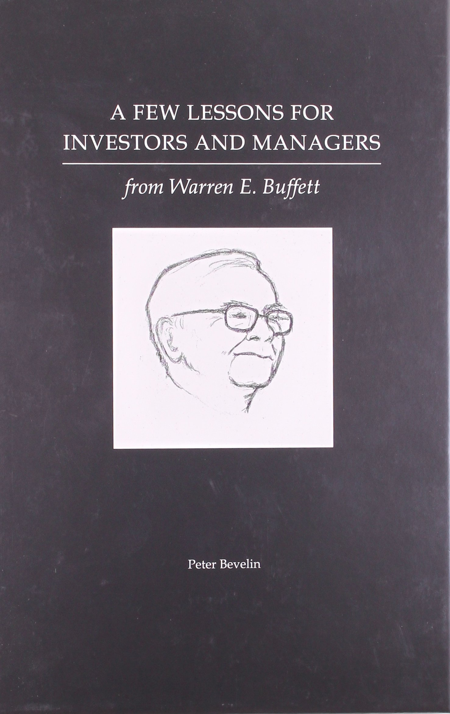 a few lessons for investors and managers from warren e buffett a few lessons for investors and managers from warren e buffett peter bevelin warren buffett 9781578647453 com books