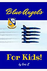 The Blue Angels For Kids! (The Kidsbooks Leadership for Kids Navy Aviator Series Book 2) Kindle Edition