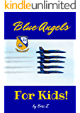 The Blue Angels For Kids! (The Kidsbooks Leadership for Kids Navy Aviator Series Book 2)