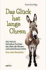 Das Glück hat lange Ohren: Was mich ein heimatloser Esel über das Leben, den Glauben und zweite Chancen lehrte. Eine wahre Geschichte. (German Edition) Kindle Edition