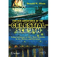 Further Adventures of the Celestial Sleuth: Using Astronomy to Solve More Mysteries in Art, History, and Literature (Springer Praxis Books)