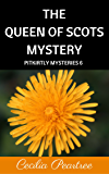 The Queen of Scots Mystery (Pitkirtly Mysteries Book 6)