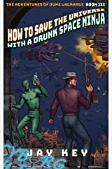 How to Save the Universe with a Drunk Space Ninja (The Adventures of Duke LaGrange Book 3) Kindle Edition