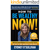 How To Be Wealthy NOW!: 108 Fast Cash Solutions From Every Day Talents (Fast Cash: A Step-By-Step Guide Book 1)