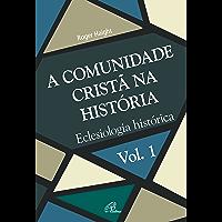 A comunidade cristã na história: Eclesiologia histórica (Eclesia XXI Livro 1)