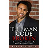 The Man Code Broken - Everything A Woman Should Know But What A Man Will Never Tell Her (The Man Code, Act Like A Lady Think