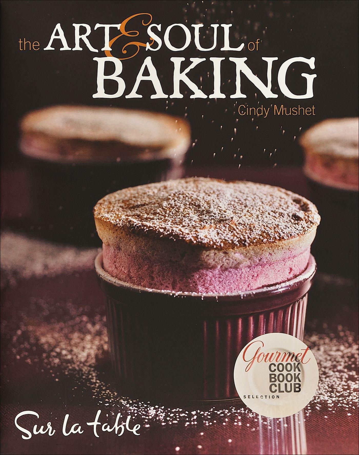 Genial The Art U0026 Soul Of Baking: Sur La Table, Cindy Mushet: 0050837254114:  Amazon.com: Books