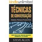 Técnicas de conversação para principiantes: Como agradar, discutir e se defender: Como iniciar uma conversa agradável, argume