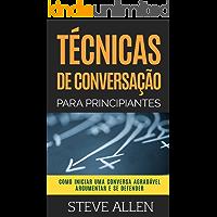 Técnicas de conversação para principiantes: Como agradar, discutir e se defender: Como iniciar uma conversa agradável, argumentar e se defender