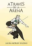 A través de la Arena (Primera Parte): El inicio de una trilogía de fantasía juvenil y aventuras.