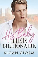 His Baby, Her Billionaire: A Billionaire Secret Baby Romance Kindle Edition