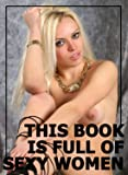 This Book Is Full Of Sexy Women - 11 (Sexy Photo Book)  (English Edition)