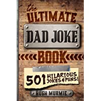 The Ultimate Dad Joke Book: 501 Hilarious Puns, Funny One Liners and Clean Cheesy Dad Jokes for Kids