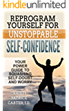 Reprogram Yourself for UNSTOPPABLE Self-Confidence: Your Power Guide to Squashing Self-Doubt and Worry