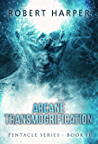 Arcane Transmogrification: (Book Two of the Pentacle Series) (English Edition)