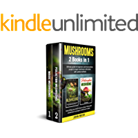 Mushrooms: 2 books in 1 : The ultimate guide for beginners and intermediate people to magic mushroom cultivation with…