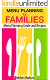 Menu Planning For Families: With Over 100 Kid Friendly Dinner Recipes (Family Menu Planning Series)