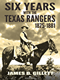 Six Years With the Texas Rangers: 1875-1881