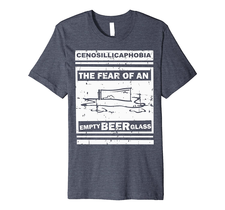 Cenosillicaphobia Fear of An Empty Beer Glass PREMIUM Shirt-AZP