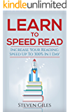 Learn Speed Reading: Learn How To Speed Read In 24 Hours and Triple Your Reading Speed. Accelerated Learning, Beginners Guide To Speed Reading! Techniques And Tips To Reading Faster