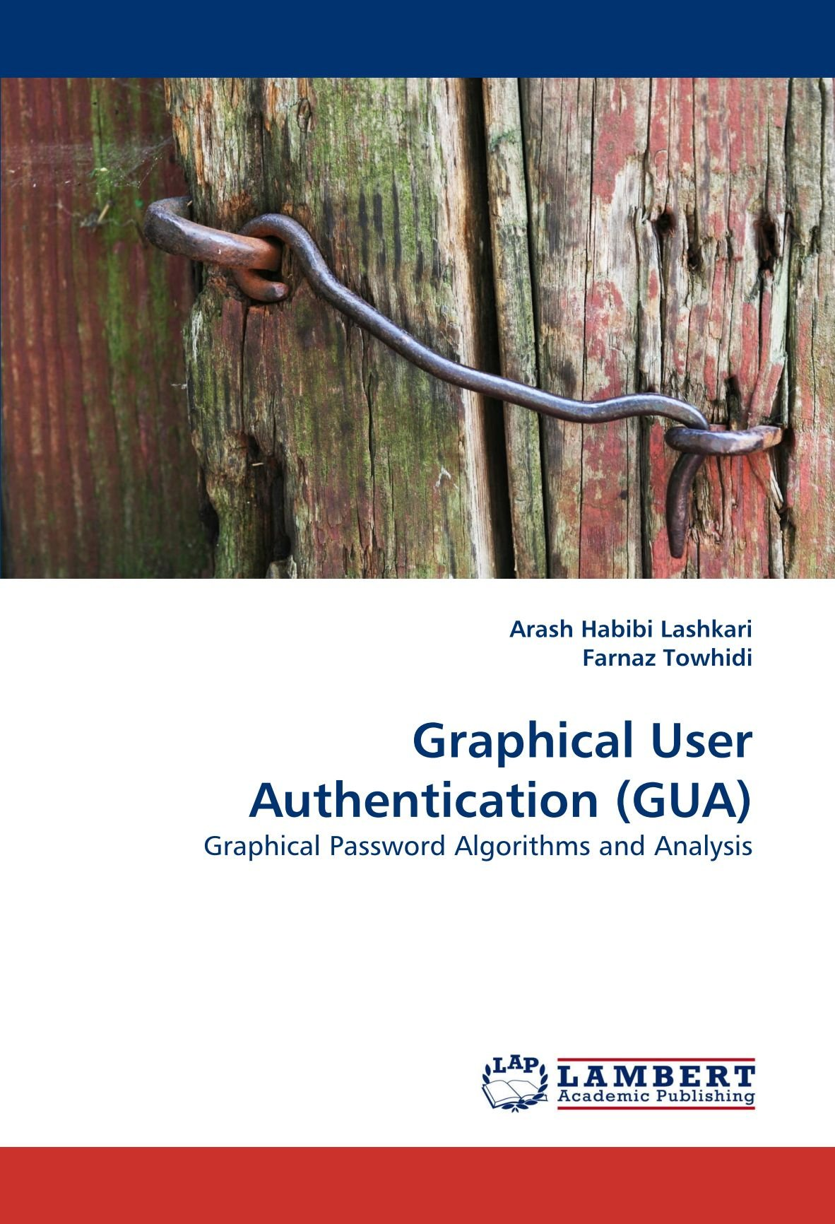 Graphical User Authentication (GUA): Graphical Password Algorithms and Analysis PDF