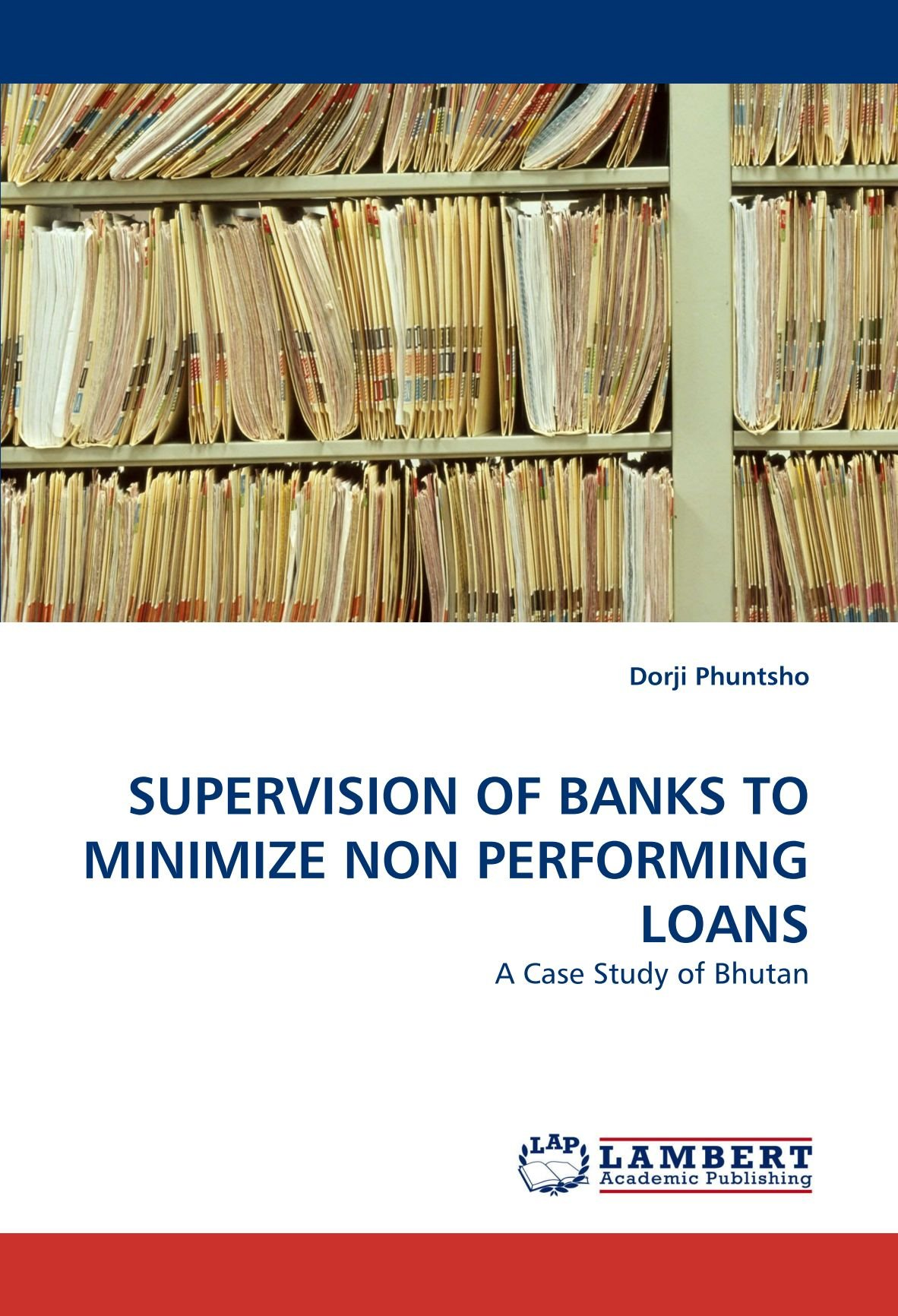 Download SUPERVISION OF BANKS TO MINIMIZE NON PERFORMING LOANS: A Case Study of Bhutan ebook