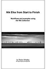 Nik Efex from Start to Finish: Workflows and examples using the Nik Collection Kindle Edition