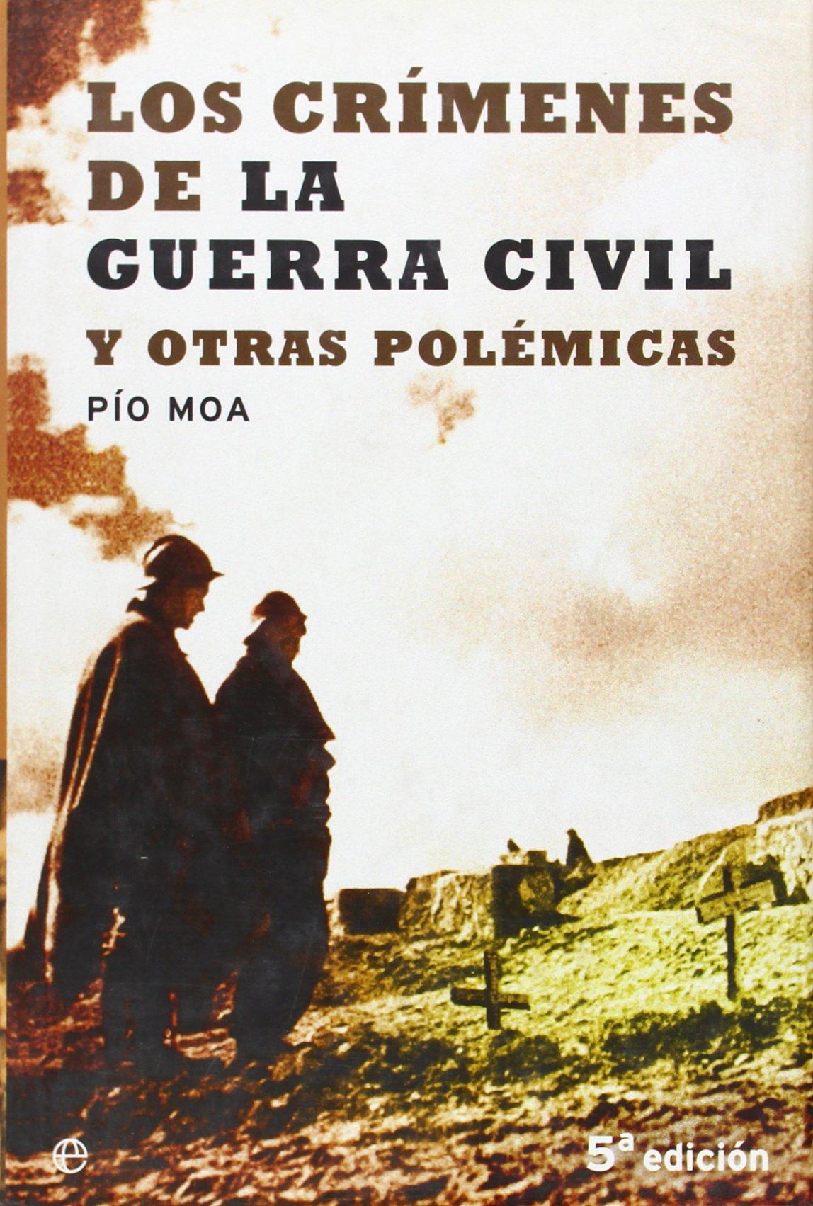 Crimenes de la Guerra civil y oras polemicas: Amazon.es: Moa, Pio: Libros