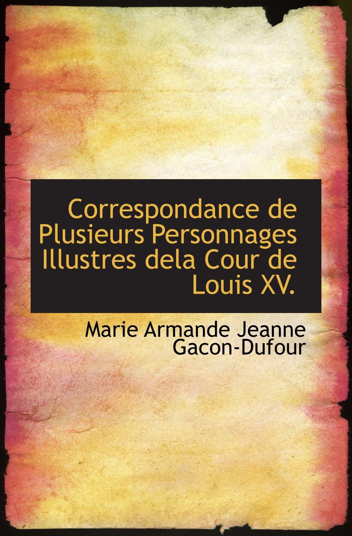 Correspondance de Plusieurs Personnages Illustres dela Cour de Louis XV. (French Edition) pdf epub