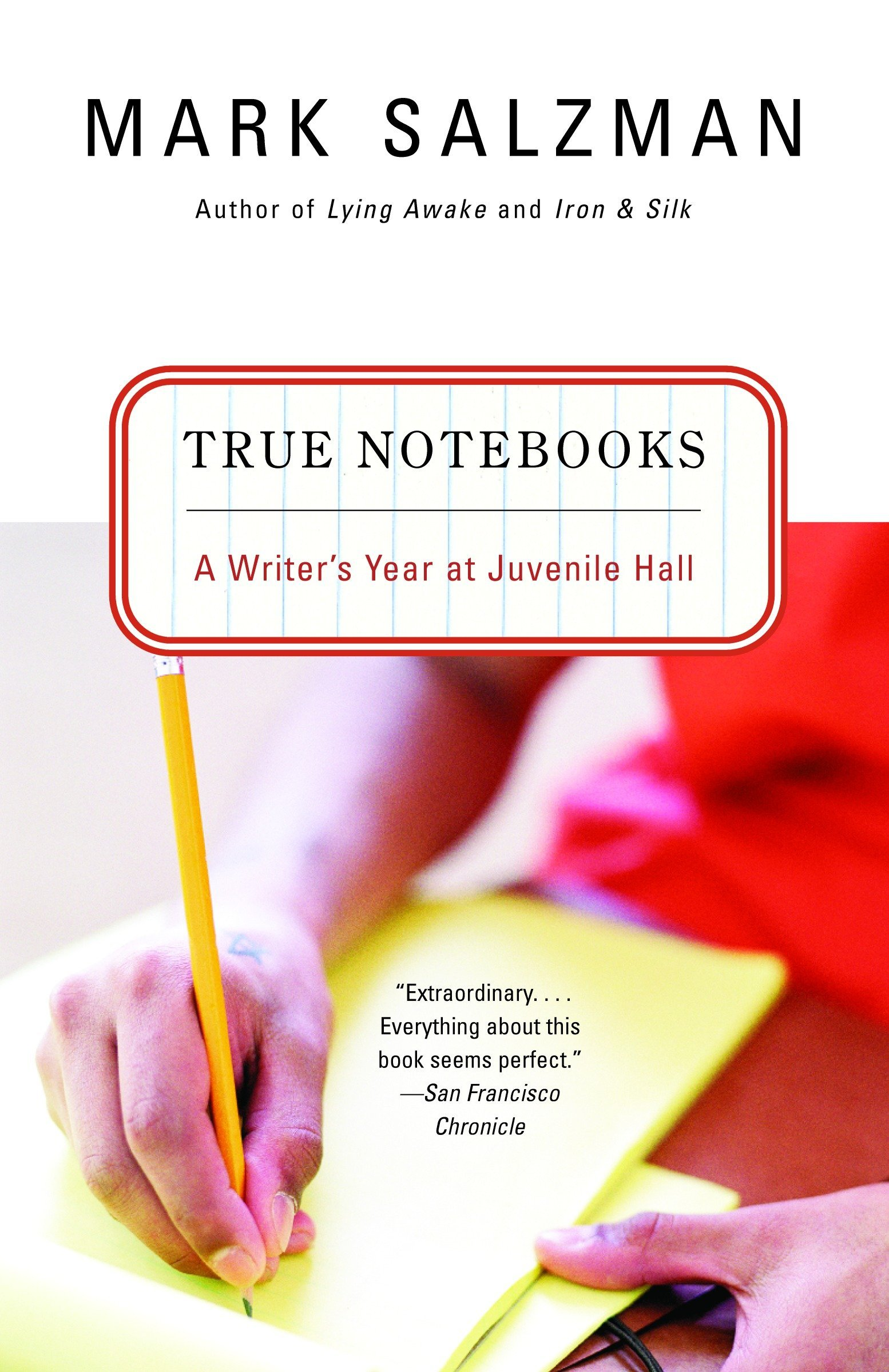 True Notebooks: A Writer's Year at Juvenile Hall by Salzman, Mark