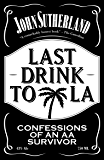 Last Drink to LA: Confessions of an AA survivor