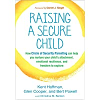 Raising a Secure Child: How Circle of Security Parenting Can Help You Nurture Your Child's Attachment, Emotional…