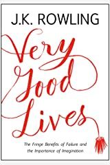 Very Good Lives: The Fringe Benefits of Failure and the Importance of Imagination Kindle Edition