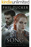 The White Song (Chronicles of the Black Gate Book 5)
