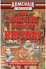 Armchair Reader: The Amazing Book of History: Extraordinary Facts and Stories Paperback