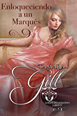 Enloqueciendo a un Marqués (Lords de Londres nº 2) (Spanish Edition) Kindle Edition