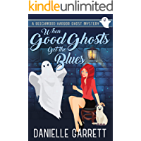 When Good Ghosts Get the Blues: A Beechwood Harbor Ghost Mystery (Beechwood Harbor Ghost Mysteries Book 3)