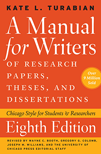 A Manual for Writers of Research Papers; Theses; and Dissertations; Eighth Edition: Chicago Style for Students and Researchers (Chicago Guides to Writing; Editing; and Publishing)