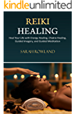 Reiki Healing: Reiki for Beginners, Heal Your Body and Increase Energy with Chakra Balancing, Chakra Healing, and Guided Imagery (Open Your Third Eye Chakra, Higher Consciousness)