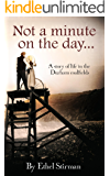 Not a Minute on the Day: A story of life in the Durham Coalfields