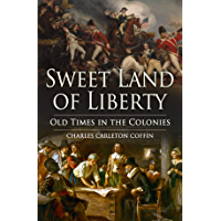Sweet Land of Liberty: Old Times in the Colonies