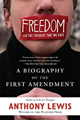 Freedom for the Thought That We Hate: A Biography of the First Amendment Kindle Edition