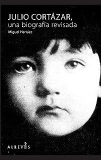 Julio Cortázar: Una biografía revisada (No Ficcion) (Spanish Edition)