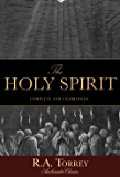 The Holy Spirit: Who He Is and What He Does And How to Know Him in All the Fullness of His Gracious and Glorious…