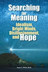 Searching for Meaning: Idealism, Bright Minds, Disillusionment, and Hope Paperback