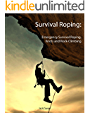 Survival Roping: Emergency Survival Roping, Knots and Rock-Climbing