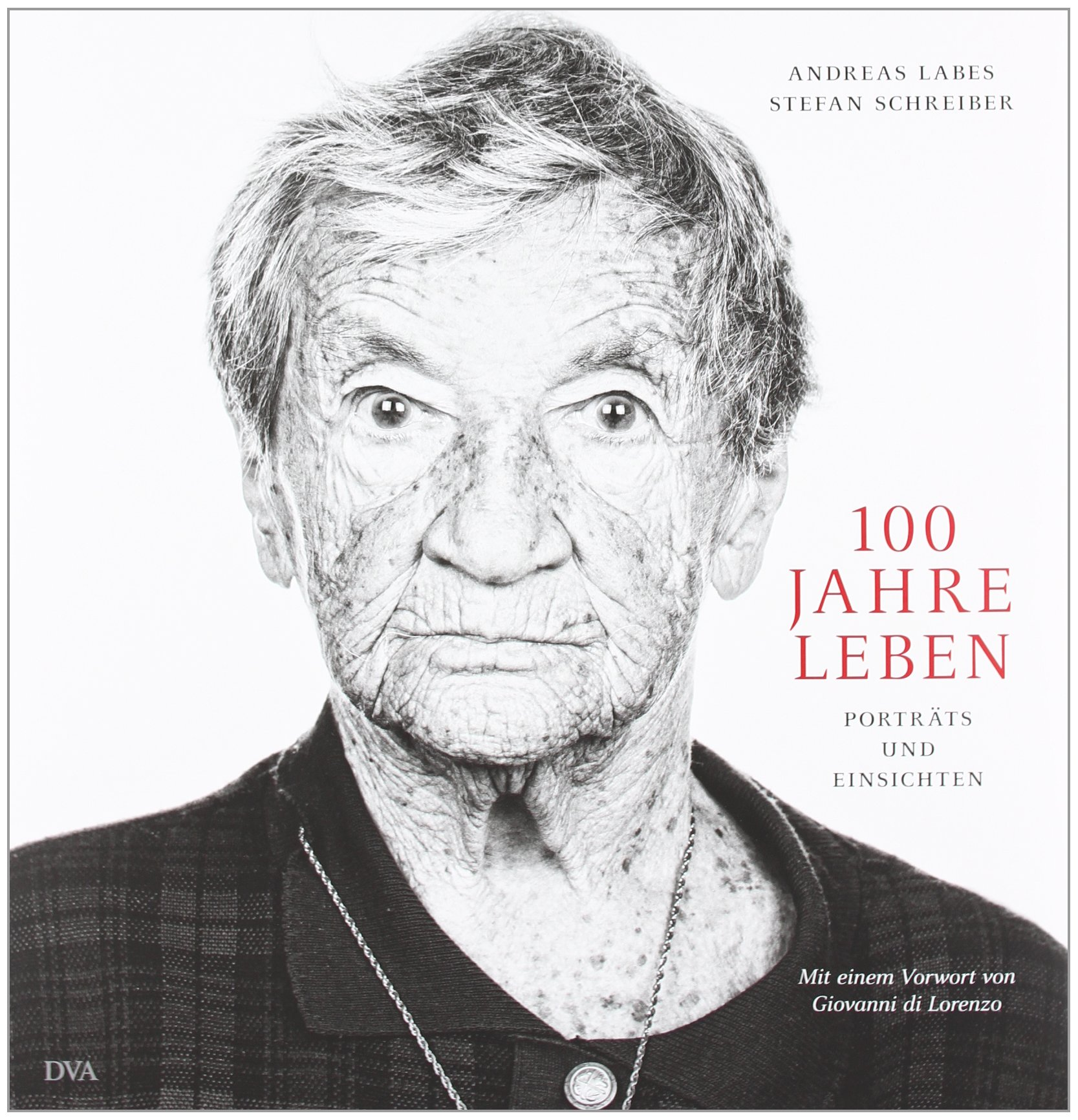 100 Jahre Leben: Porträts und Einsichten - Mit einem Vorwort von - Stefan  Schreiber, Andreas Labes - Amazon.de: Bücher