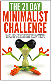 Minimalism: The 21-Day Minimalism Challenge - learn how to get your life decluttered, simplified & organized (minimalist living, minimalist lifestyle, ... minimalist budget) (21-Day Challenges)