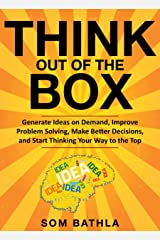 Think Out of The Box: Generate Ideas on Demand, Improve Problem Solving, Make Better Decisions, and Start Thinking Your Way to the Top (Power-Up Your Brain Book 2) Kindle Edition