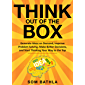 Think Out of The Box: Generate Ideas on Demand, Improve Problem Solving, Make Better Decisions, and Start Thinking Your Way to the Top (Power-Up Your Brain Series Book 2)